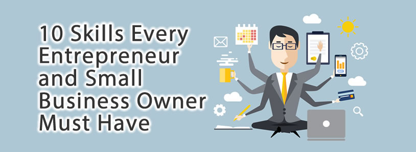 10 Skills Every Entrepreneur and Small Business Owner Must Have