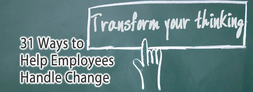 31 Ways to Help Employees Handle Change