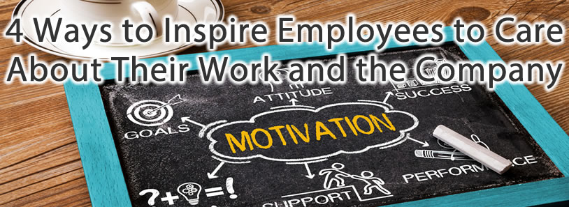 4 Ways to Inspire Employees to Care About Their Work and the Company