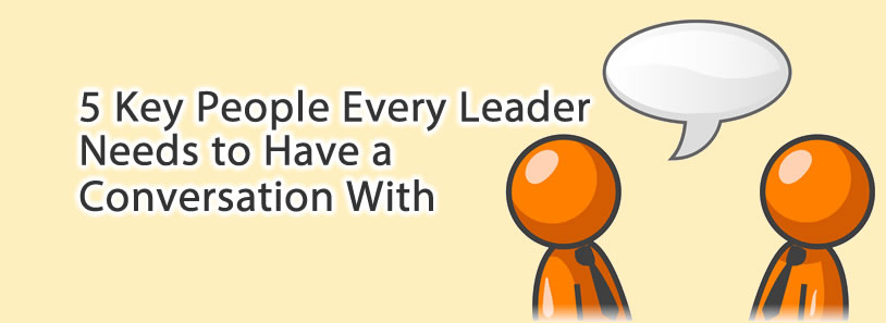 5 Key People Every Leaders Needs to Have a Conversations With