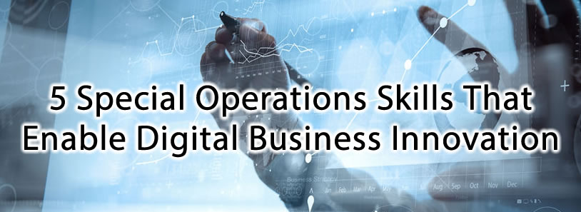 5 Special Operations Skills That Enable Digital Business Innovation