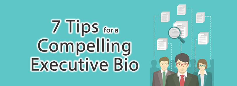 7 Tips for a Compelling Executive Bio