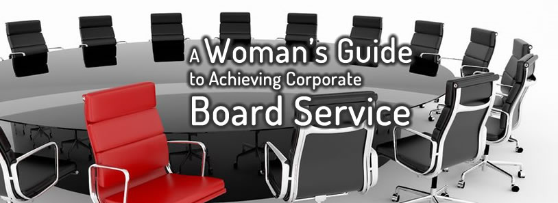 A Woman's Guide to Achieving Corporate Board Service