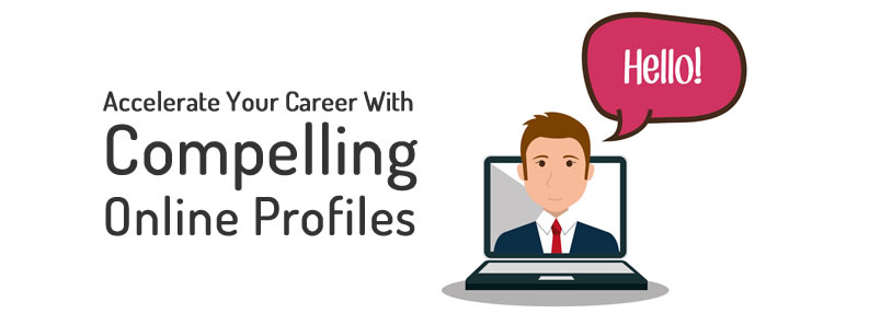Accelerate Your Career With Compelling Online Profiles