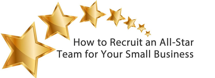How to Recruit an All-Star Team for Your Small Business
