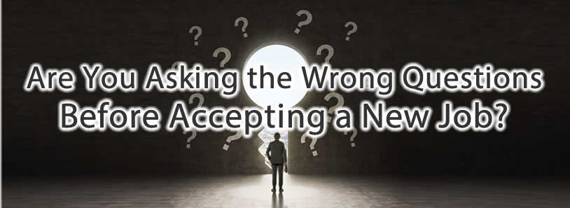 Are You Asking the Wrong Questions Before Accepting a New Job?
