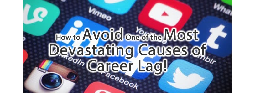 How to Avoid One of the Most Devastating Causes of Career Lag!