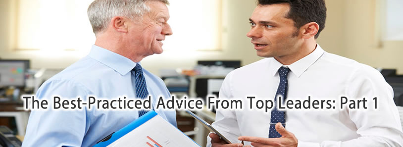 The Best-Practiced Advice From Top Leaders: Part 1