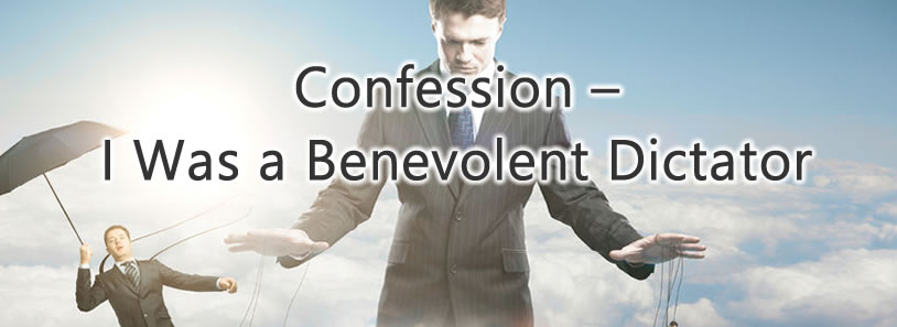 Confession – I Was a Benevolent Dictator