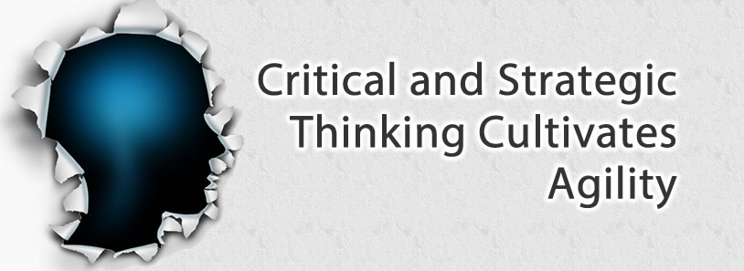 Critical and Strategic Thinking Cultivates Agility