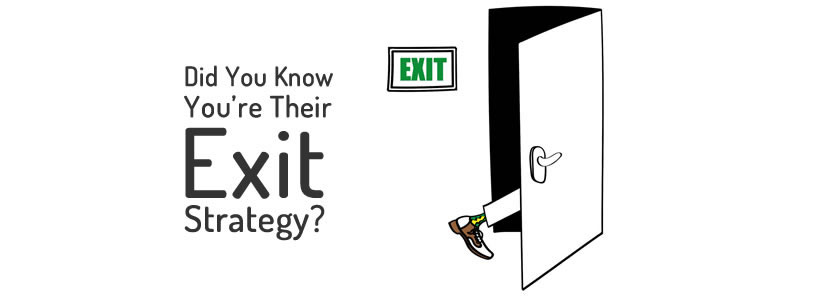 Know your exit strategy