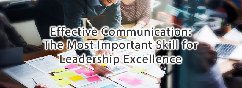 Effective Communication The Most Important Skill for Leadership Excellence