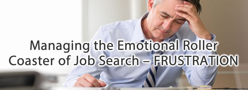 Managing the Emotional Roller Coaster of Job Search – FRUSTRATION
