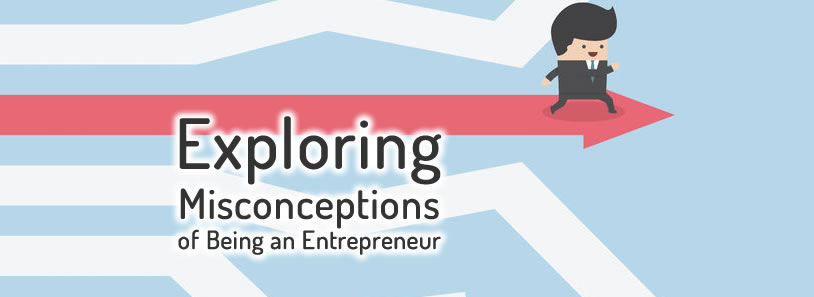 Explopring misconceptions of being an entrepreneur