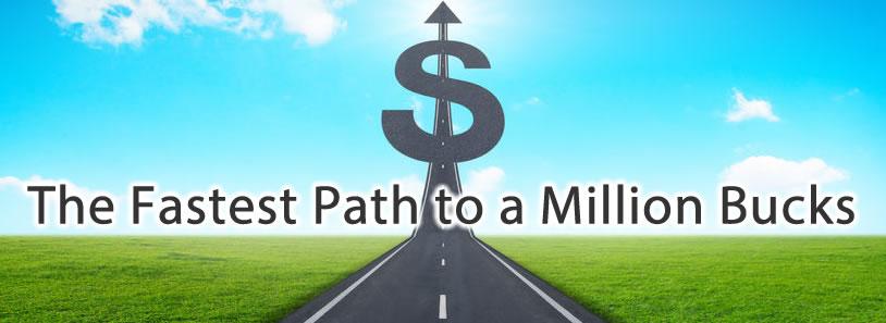 The Fastest Path to a Million Bucks