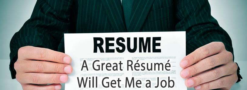 A Great Résumé Will Get Me a Job