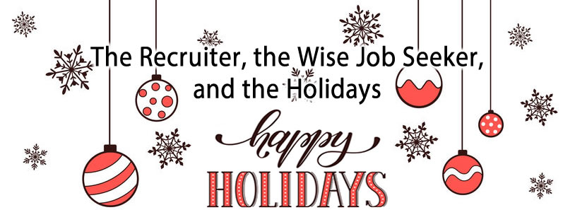 The Recruiter, the Wise Job Seeker, and the Holidays