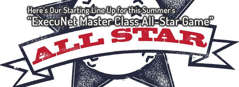 Here's Our Starting Line Up for this Summers ExecuNet Master Class All-Star Game