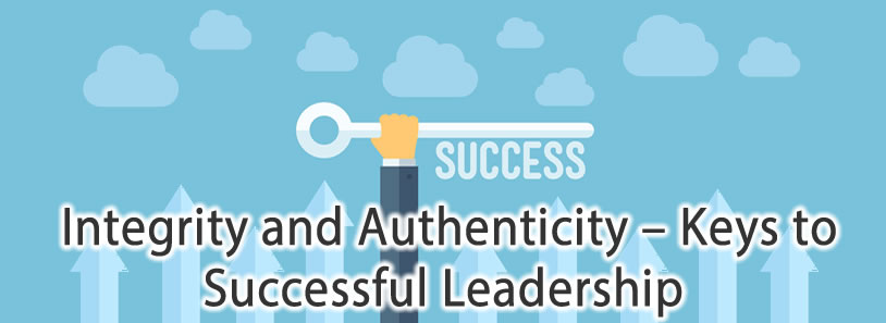 Integrity and Authenticity – Keys to Successful Leadership
