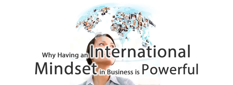 Why Having an International Mindset in Business is Powerful