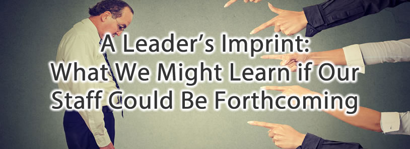 A Leader's Imprint: What We Might Learn if Our Staff Could Be Forthcoming