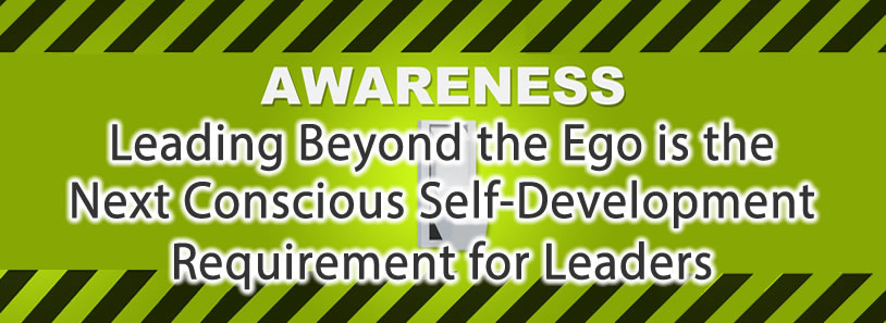 Leading Beyond the Ego is the Next Conscious Self-Development Requirement for Leaders