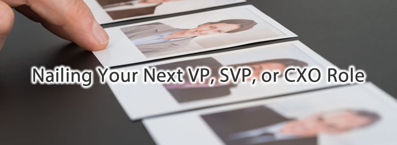 Nailing Your Next VP, SVP, or CXO Role