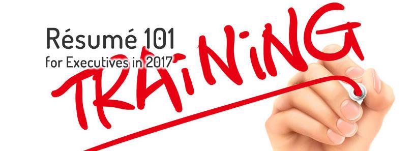 Résumé 101 for Executives in 2017