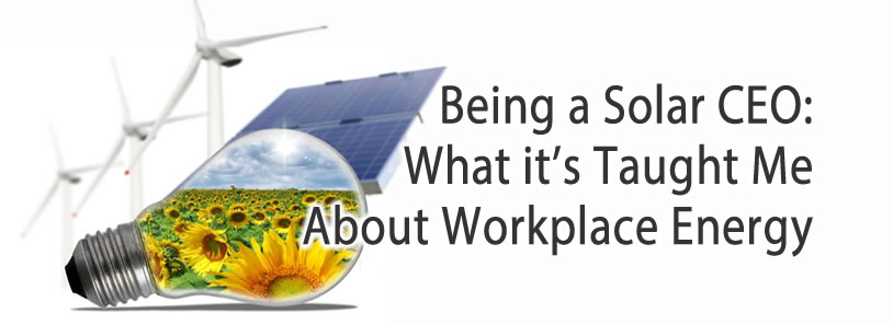 Being a Solar CEO: What it's Taught Me About Workplace Energy