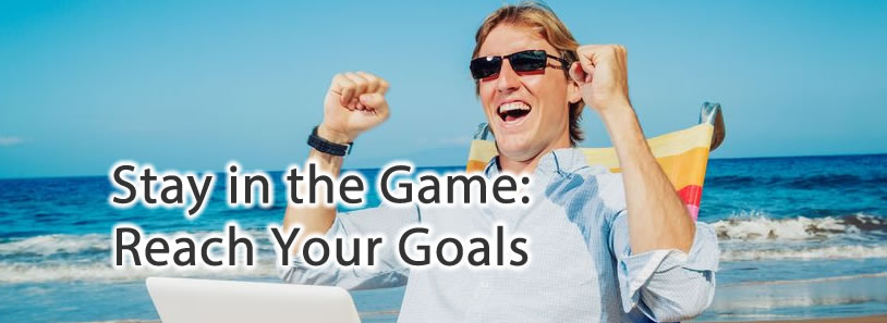 Stay in the Game: Reach Your Goals