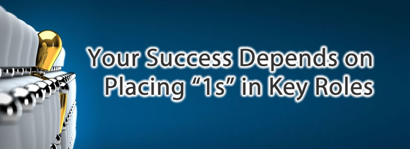"Your Success Depends on Placing ""1s"" in Key Roles"