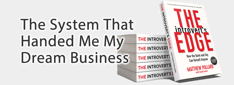 The System That Handed Me My Dream Business