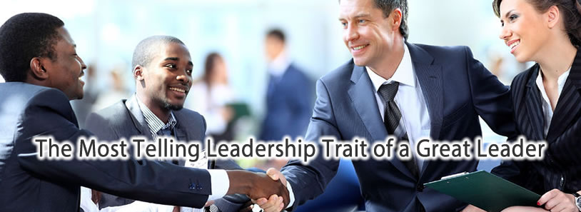 Most Telling Leadership Trait of a Great Leader