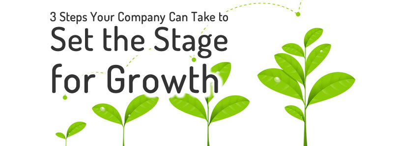3 Steps Your Company Can Take to Set the Stage for Growth