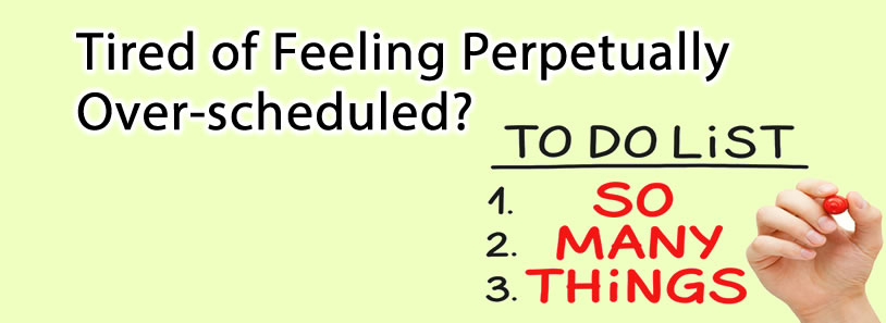 Tired of Feeling Perpetually Over-scheduled?