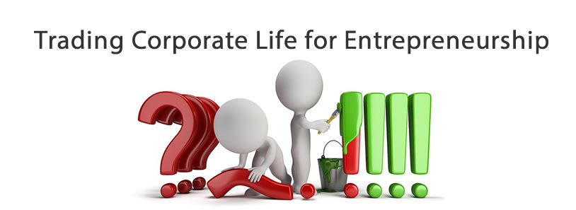 Trading Corporate Life for Entrepreneurship