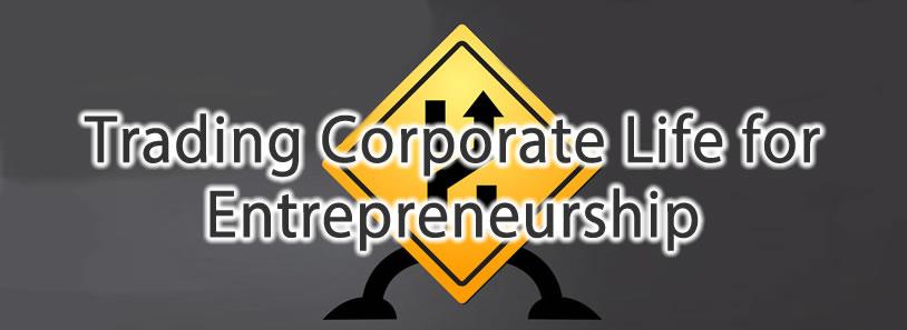 Trading Corporate Life for Entrepreneurship