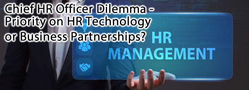 Chief HR Officer Dilemma - Priority on HR Technology or Business Partnerships?