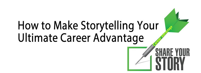 How to Make Storytelling Your Ultimate Career Advantage