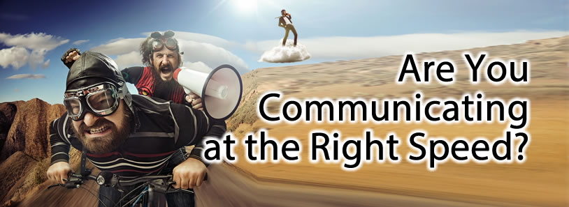 Are You Communicating at the Right Speed?