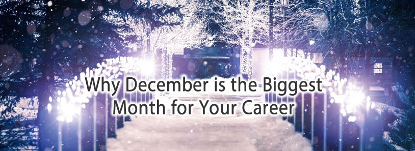 Why December is the Biggest Month for Your Career  Should have this from last year