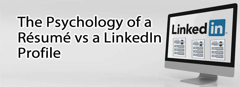 The Psychology of a Resume vs a LinkedIn Profile