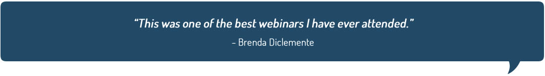 This was one of the best webinars I have ever attended