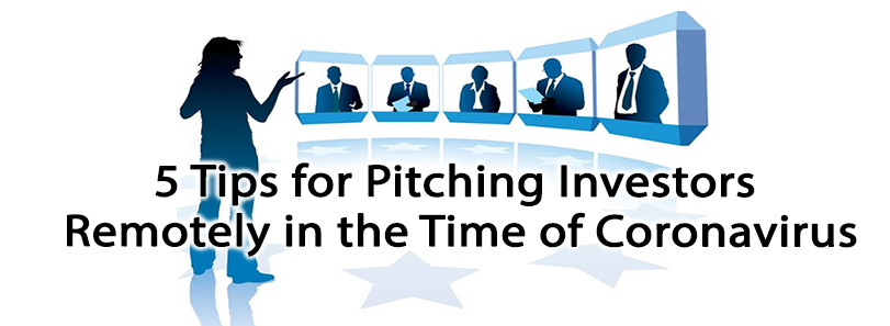 5 Tips for Pitching Investors Remotely in the Time of Coronavirus
