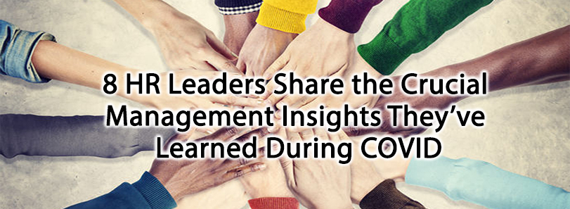 8 HR Leaders Share the Crucial Management Insights They've Learned During COVID