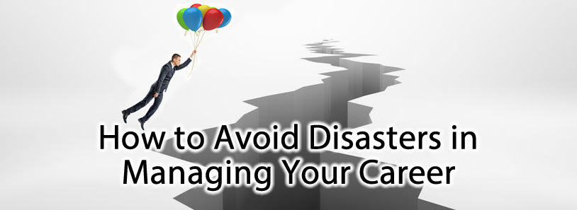 How to Avoid Disasters in Managing Your Career