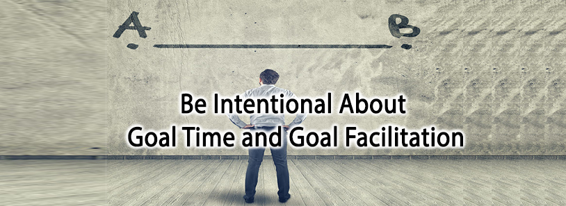 Be Intentional About Goal Time and Goal Facilitation
