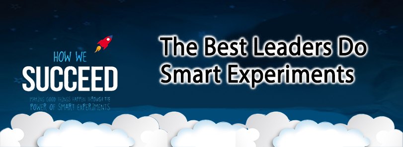 The Best Leaders Do Smart Experiments