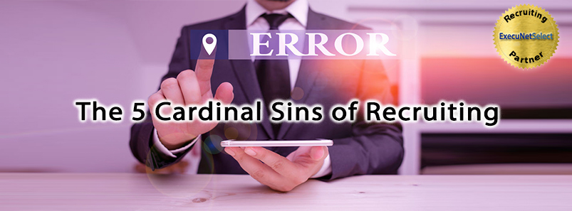 The 5 Cardinal Sins of Recruiting