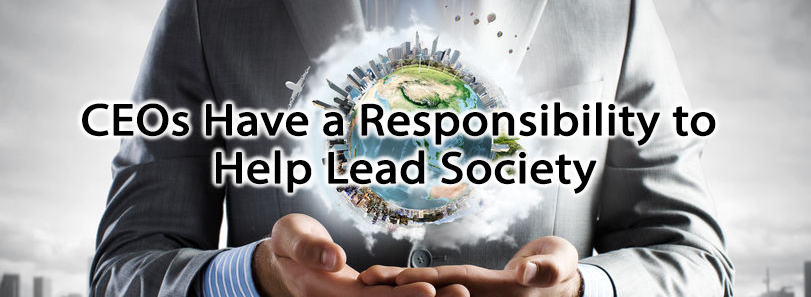 CEOs Have a Responsibility to Help Lead Society